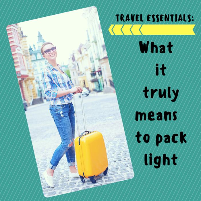 Travel Essentials: What it truly means to Pack Light